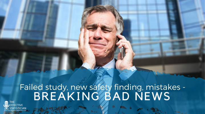 Failed study, new safety finding, mistakes – breaking bad news