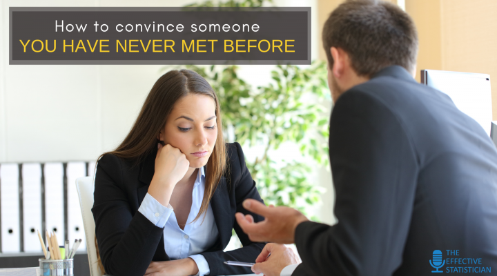 How to convince someone you have never met before