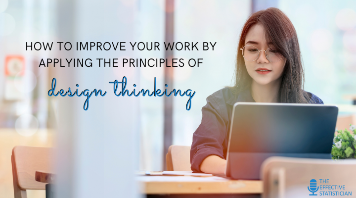 How to improve your work by applying the principles of design thinking