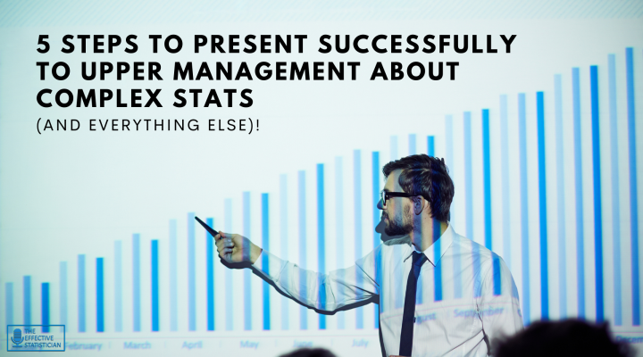 5 steps to present successfully to upper management about complex stats (and everything else)!