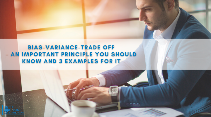 Bias-variance-trade off – an important principle you should know and 3 examples for it