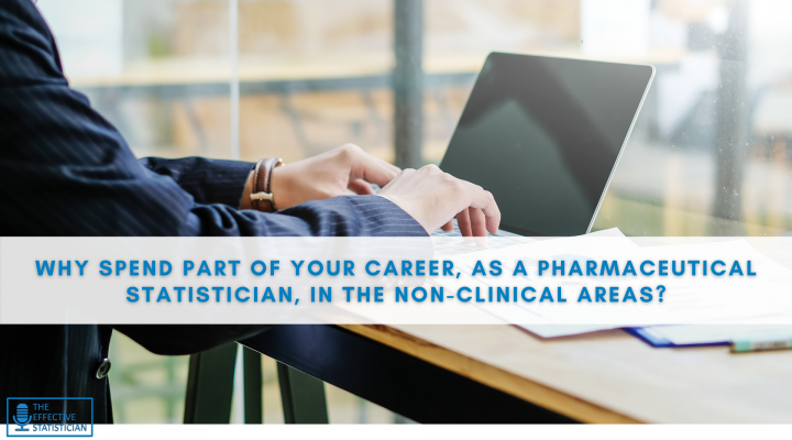 Why spend part of your career, as a pharmaceutical statistician in the non-clinical areas?